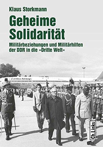 Geheime Solidarität: Militärbeziehungen und Militärhilfen der DDR in die »Dritte Welt«