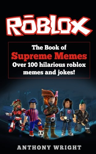 The Book of Supreme Memes: Contains Over 100 Hilarious ROBLOX Memes and Jokes! (ROBLOX, Memes, Memes for kids, roblox books) by CreateSpace Independent Publishing Platform (Image #1)