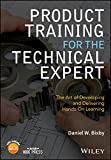 Product Training for the Technical Expert - TheArt of Developing and Delivering Hands-On Learning