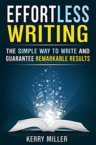Effortless Writing: The Simple Way To Write And Guarantee Remarkable Results by Kerry Miller ebook deal