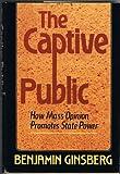The Captive Public, Benjamin Ginsberg, 0465008704
