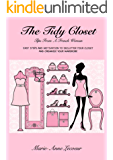 The Tidy Closet: Tips From A French Woman - Easy Steps And Motivation To Declutter Your Closet And Organise Your Wardrobe