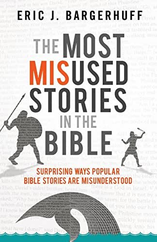 The Most Misused Stories in the Bible: Surprising Ways Popular Bible Stories Are Misunderstood