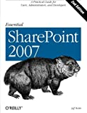 Essential SharePoint 2007 : A Practical Guide for Users, Administrators and Developers, Webb, Jeff, 0596514077