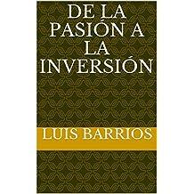De la Pasión a la Inversión (Spanish Edition)