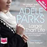 Larger Than Life | Adele Parks