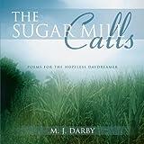 The Sugar Mill Calls, M. J. Darby, 1477276289