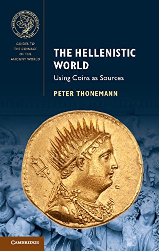 The Hellenistic World: Using Coins as Sources (Guides to the Coinage of the Ancient World)