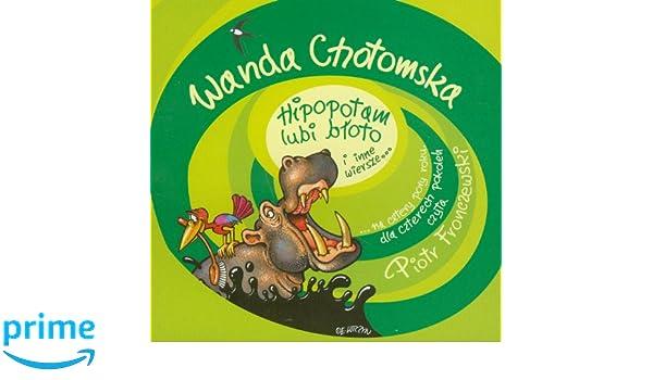 Hipopotam Lubi Bloto I Inne Wiersze Amazones Wanda