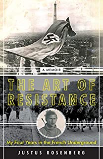 Book Cover: The Art of Resistance: My Four Years in the French Underground: A Memoir