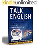 Talk English: The Secret To Speak English Like A Native In 6 Months For Busy People (Spoken English, listening English, Speak English, English Pronunciation, English Vocabulary, Eng, English)