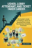 ticket taker - Usher, Lobby Attendant, and Ticket Taker Career (Special Edition): The Insider's Guide to Finding a Job at an Amazing Firm, Acing The Interview & Getting Promoted