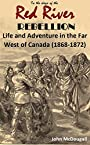In the days of the Red River Rebellion Life and Adventure in the Far West of Canada (1868-1872),