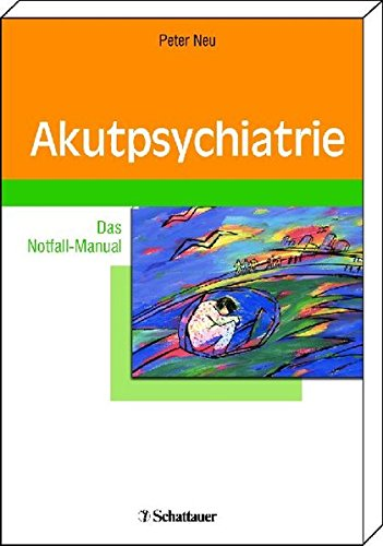 Akutpsychiatrie: Das Notfall-Manual