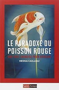 Le paradoxe du poisson rouge : Une voie chinoise pour réussir par Hesna Cailliau