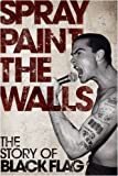 Spray Paint the Wall: The Story of Black Flag