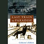 Last Train to Paradise: Henry Flagler and the Spectacular Rise and Fall of the Railroad that Crossed an Ocean | Les Standiford