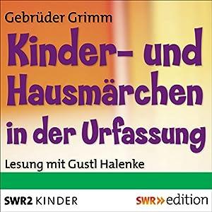 Kinder- und Hausmärchen in der Urfassung Hörbuch