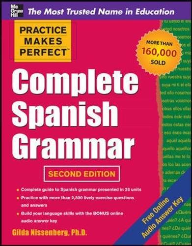Complete Spanish Grammar (Practice Makes Perfect Series) (Best Price For Rosetta Stone Spanish)