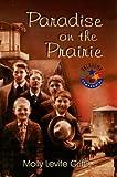 Paradise on the Prairie, Molly Levite Grifis, 157168963X