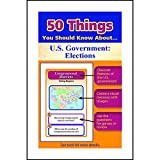 50 Things You Should Know about U.S. Government: Elections