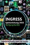 Ingress Spielanleitung 2015 (Color-Edition): Augmented Reality Game von Google (German Edition)