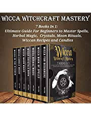 Wicca Witchcraft Mastery: 7 Books in 1: Ultimate Guide for Beginners to Master Spells, Herbal Magic, Crystals, Moon Rituals, Wiccan Recipes and Candles