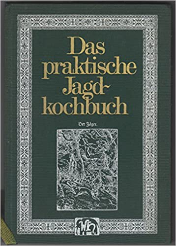 Das Praktische Jagd Kochbuch Amazonde Ernst Ulrich Schassberger