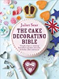 The Cake Decorating Bible, Juliet Sear, 0091946689