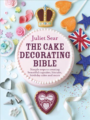 (The Cake Decorating Bible: Simple Steps to Creating Beautiful Cupcakes, Biscuits, Birthday Cakes and More)
