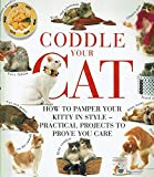 Coddle Your Cat: How to Pamper Your Kitty in Style-Practical Projects to Prove You Care