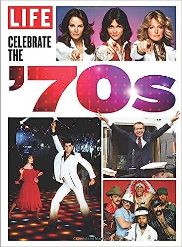 LIFE Celebrate the 70's: The Editors of LIFE: 9781547853779: Amazon.com:  Books