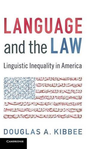 Language and the Law: Linguistic Inequality in America by Douglas A Kibbee