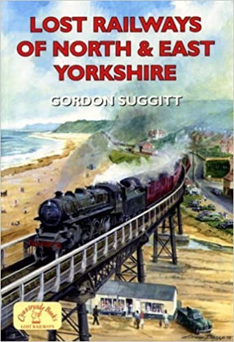 Lost Railways of North and East Yorkshire by Gordon Suggitt (2005-09-30)