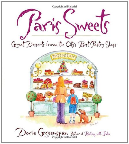 Paris Sweets: Great Desserts From the City's Best Pastry Shops by Dorie Greenspan