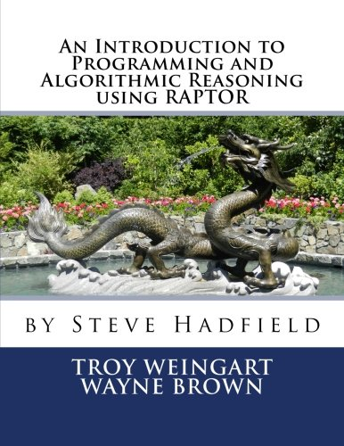An Introduction to Programming and Algorithmic Reasoning using RAPTOR by CreateSpace Independent Publishing Platform