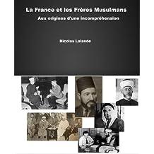 La France et les Frères Musulmans : aux origines d'une incompréhension (French Edition)