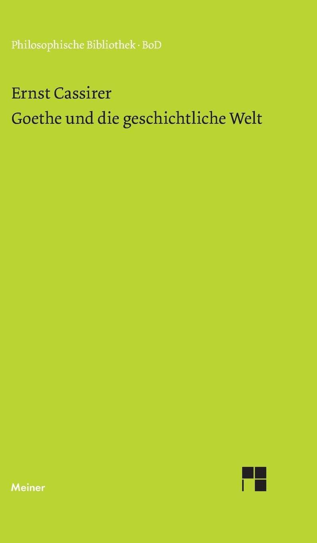 Goethe und die geschichtliche Welt (Philosophische Bibliothek)