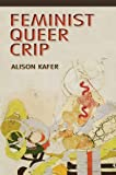 Book cover from Feminist, Queer, Crip by Alison Kafer