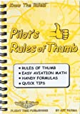 Pilot's rules of thumb: Rules of thumb easy aviation math handy formulas quick tips