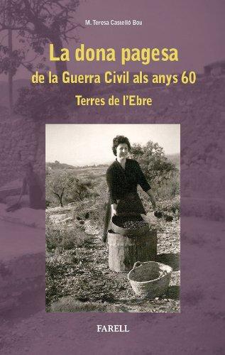 Descargar Libro La Dona Pagesa De La Guerra Civil Als Anys 60. Terres De L'ebre M. Teresa Castelló Bou
