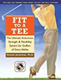 img - for Fit to a Tee: The Ultimate Endurance, Strength & Flexibility System for Golfers of Every Ability by Jackowski Ph.D., Edward (June 11, 2007) Paperback book / textbook / text book