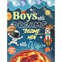 Boys with Dreams Become Men with Vision: Motivational Quotes Gratitude and Goal Journal to Write in with Positive Word Searches, Calendars and Drawing Space (Future Astro Physics Engineer Dreamer)