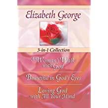 Elizabeth George 3-in-1 Collection: A Woman's Walk with God - Beautiful in God's Eyes - Loving God with All Your Mind by Elizabeth George (2007-03-15)