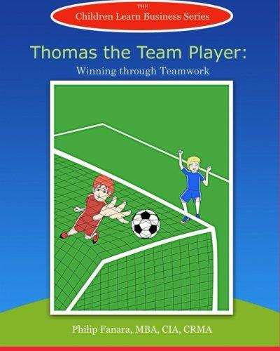 Download Thomas the Team Player: Winning through Teamwork (Children Learn Business) (Volume 5) ebook