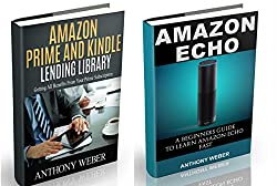 Amazon Echo: A Beginners Guide to Amazon Echo and Amazon Prime Subscription Tips (Amazon Prime, users guide, web services, digital media, Amazon Echo User ... Prime and Kindle Lending Library Book 5)