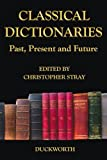 Classical Dictionaries: Past, present and future, , 0715639161