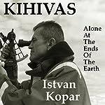 Kihivas: Alone at the Ends of the Earth |  Istvan Kopar