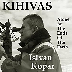Kihivas: Alone at the Ends of the Earth Audiobook