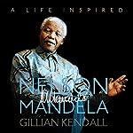 Nelson Mandela: A Life Inspired   Gillian Kendall,Wyatt North